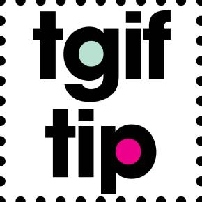 TGIF tip #1